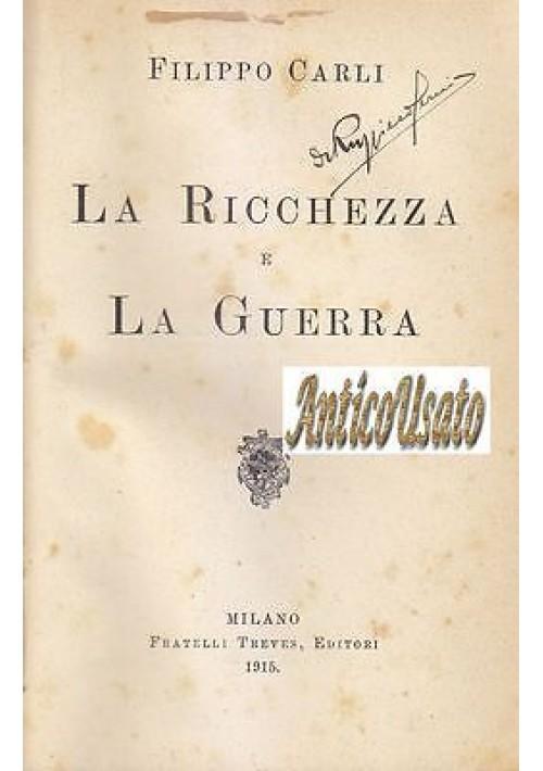 LA RICCHEZZA E LA GUERRA di Filippo Carli - Fratelli Treves Editori 1915
