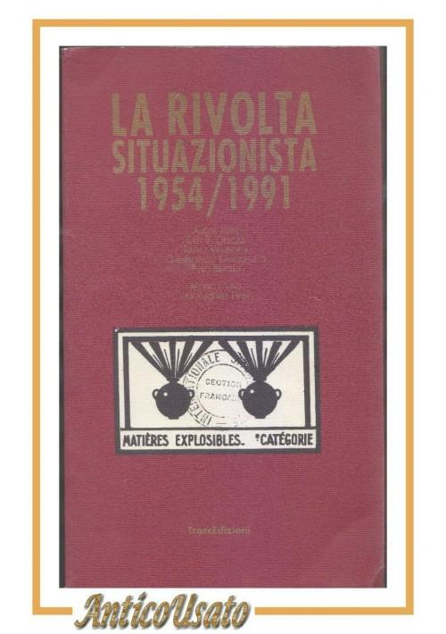 LA RIVOLTA SITUAZIONISTA 1954 1991 Traccedizioni Bertelli Debord Jorn Vaneigem