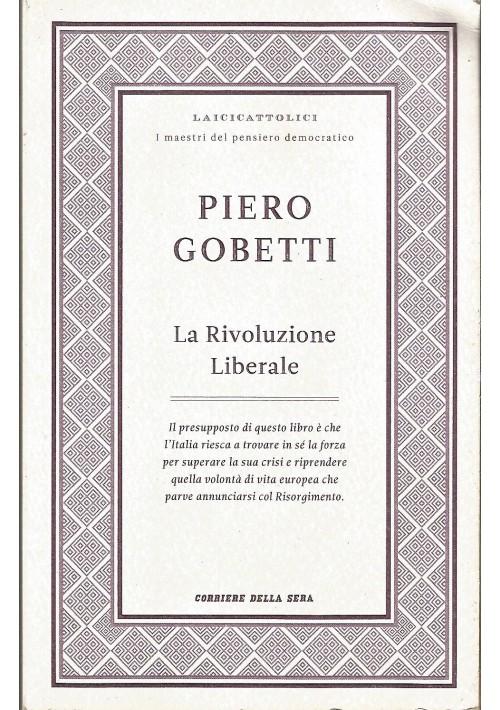 LA RIVOLUZIONE LIBERALE di Piero Gobetti  2011 Edizioni Corriere della Sera