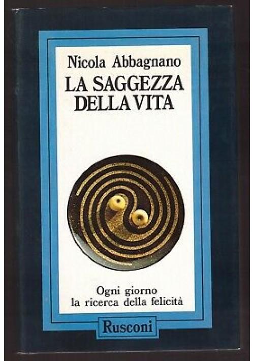 LA SAGGEZZA DELLA VITA di Nicola Abbagnano 1985 Rusconi ricerca felicità