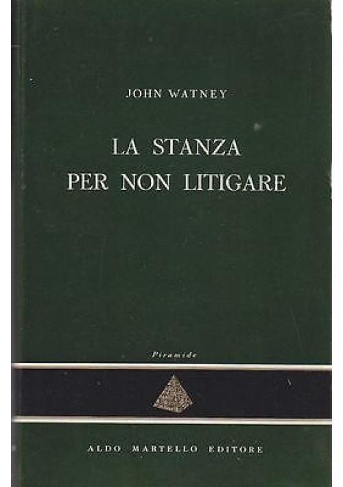 LA STANZA PER NON LITIGARE di John Watney 1962 Aldo Martello Editore