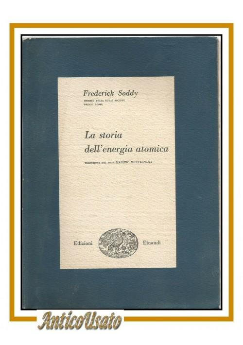LA STORIA DELL'ENERGIA ATOMICA di Frederick Soddy 1951 Einaudi libro scientifico