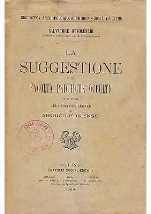 LA SUGGESTIONE E LE FACOLTÀ PSICHICHE OCCULTE Salvatore Ottolenghi 1900 Bocca *