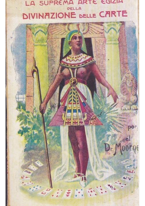 LA SUPREMA ARTE EGIZIA DELLA DIVINAZIONE DELLE CARTE di Dott Moorne 1950 Bietti