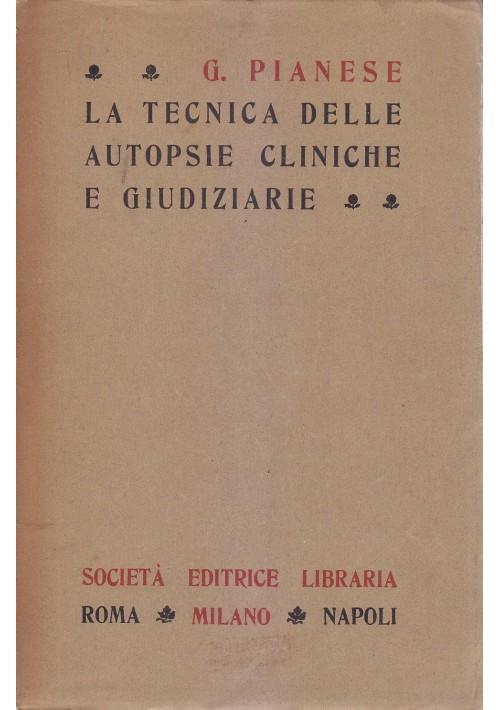 LA TECNICA DELLE AUTOPSIE CLINICHE E GIUDIZIARIE Pianese 1911 soc ed libraria *