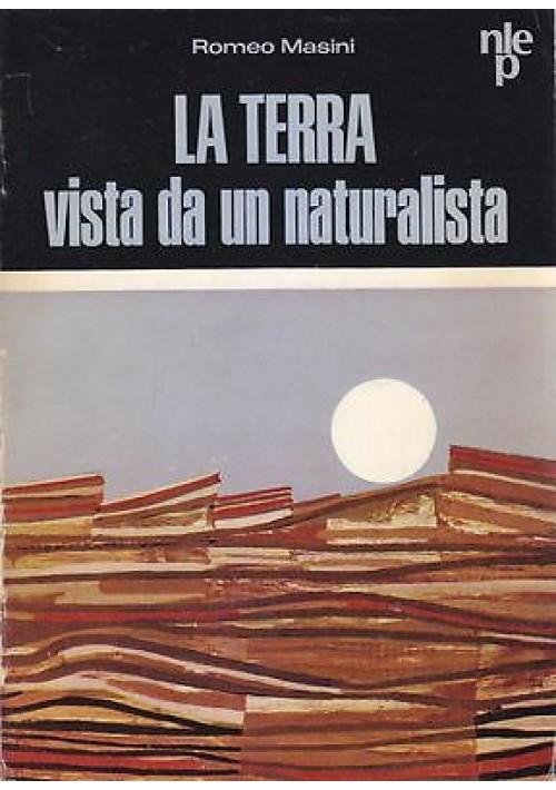 LA TERRA VISTA DA UN NATURALISTA di Romeo Masini 1968 Nistri Lischi editori