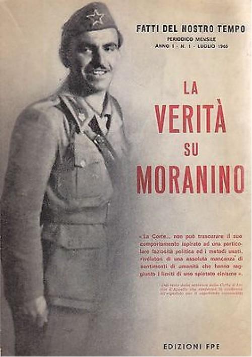 LA VERITà SU MORANINO fatti del nostro tempo anno I n.1 luglio 1965 Edizioni FPE