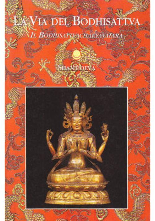 LA VIA DEL BODHISATTVA Il bodhisattvacharyavatara Shantideva 1999 Chiara Luce