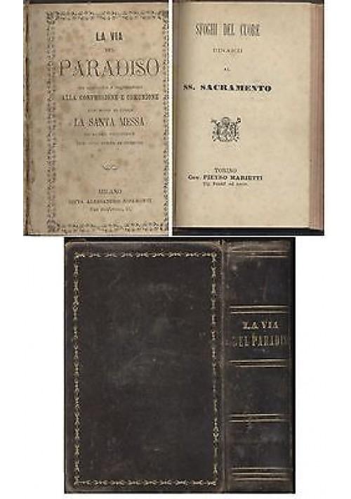 LA VIA DEL PARADISO e SFOGHI DEL CUORE DINANZI AL SS SACRAMENTO 2 volumi rilegat