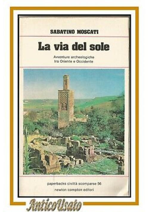 LA VIA DEL SOLE di Sabatino Moscati 1981 Newton Compton libro archeologia