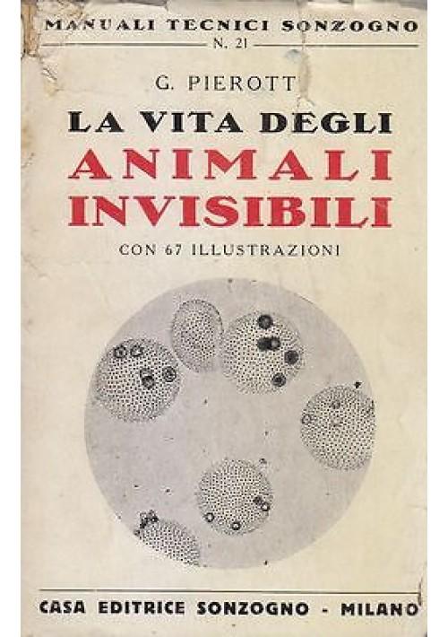 LA VITA DEGLI ANIMALI INVISIBILI di G. Pierott 1942 Casa Editrice Sonzogno