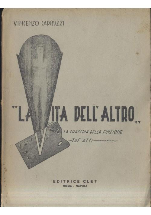 LA VITA DELL ALTRO Vincenzo Capruzzi tre atti Editrice Clet, anni '50