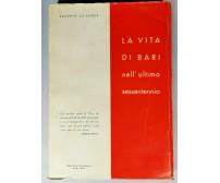 LA VITA DI BARI NELL'ULTIMO SESSANTENNIO di Saverio La Sorsa 1963 libro storia