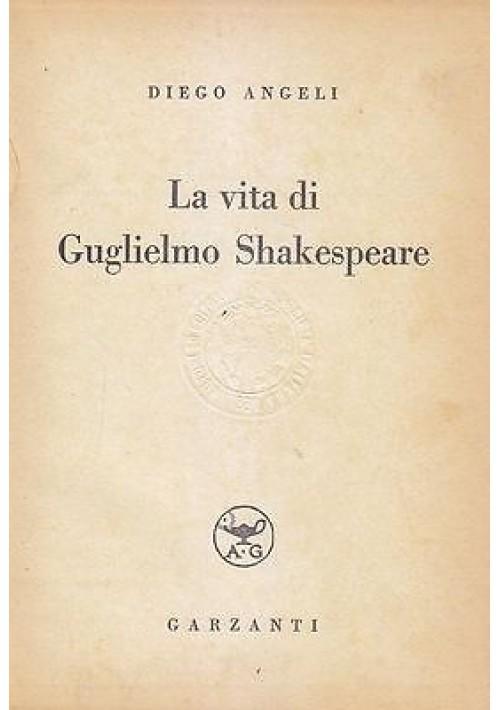 LA VITA DI GUGLIELMO SHAKESPEARE di Diego Angeli 1940 Garzanti Editore