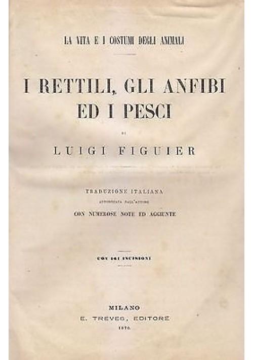 LA VITA E I COSTUMI DEGLI ANIMALI 2 VOLUMI rilegati in uno di  Luigi Figuier 1870 Treves ILLUSTRATO *