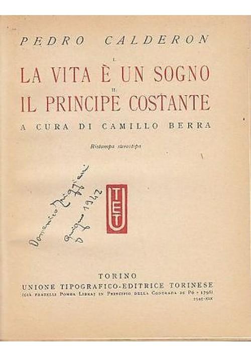 LA VITA E' UN SOGNO – IL PRINCIPE COSTANTE di Pedro Calderon - UTET 1941