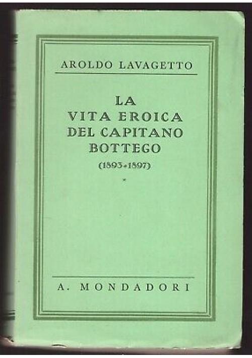 LA VITA EROICA DEL CAPITANO BOTTEGO 1893 1897 di Aroldo Lavagetto 1934 Mondadori