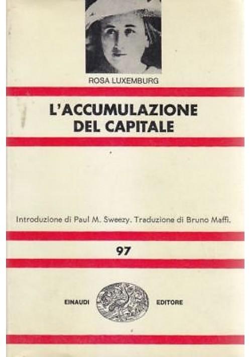 L ACCUMULAZIONE DEL CAPITALE di Rosa Luxemburg 1974 Einaudi nuova universale *