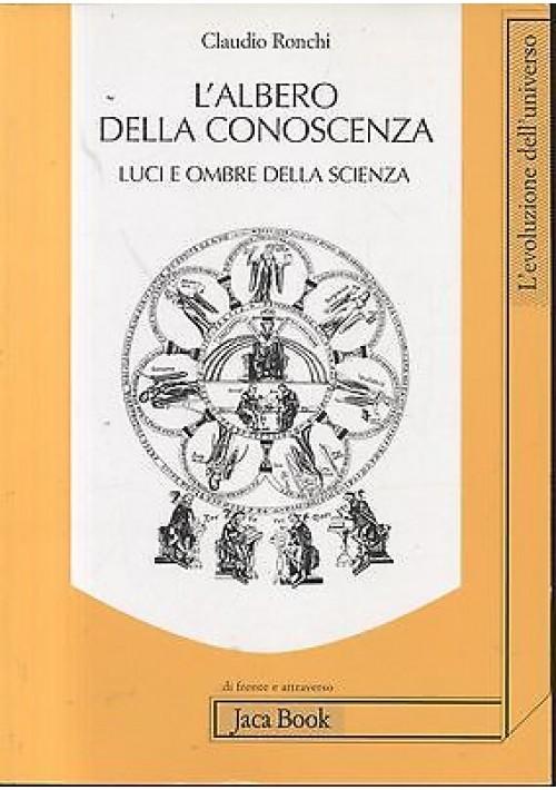 L'ALBERO DELLA CONOSCENZA LUCI E OMBRE DELLA SCIENZA di Claudio Ronchi