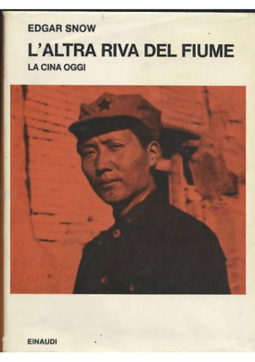 L'ALTRA RIVA DEL FIUME la Cina d'oggi di EDGAR SNOW - Sonzogno editore, 1971