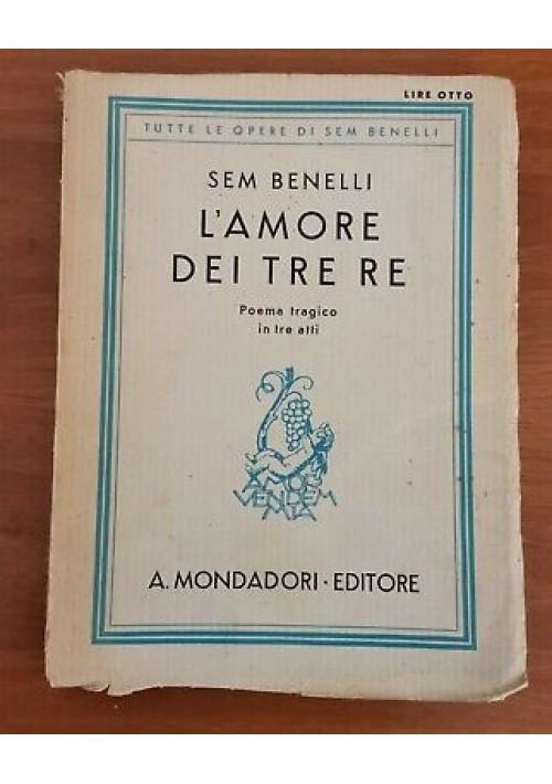 L'AMORE DEI TRE RE POEMA TRAGICO IN TRE ATTI di Sem Benelli 1932 Mondadori