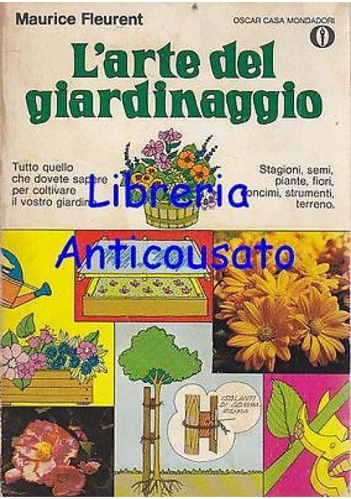 L ARTE DEL GIARDINAGGIO di Maurice Fleurent - Mondadori oscar casa 1976