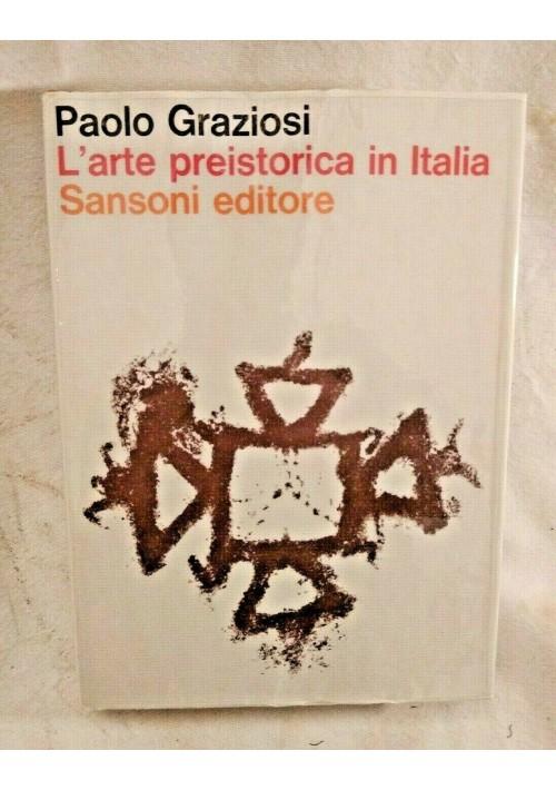 L'ARTE PREISTORICA IN ITALIA di Paolo Graziosi 1973 Sansoni Editore libro sull'
