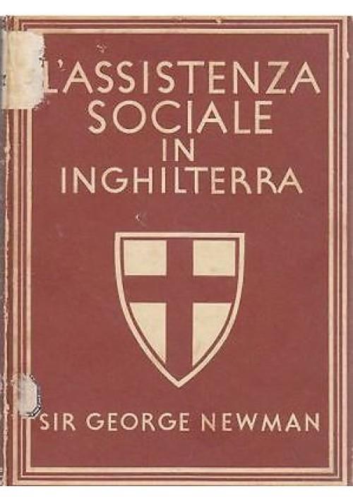L ASSISTENZA SOCIALE IN INGHILTERRA di Sir George Newman 1944 William Collins