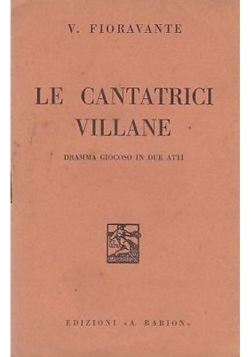 LE CANTATRICI VILLANE Fioravante  libretto opera 1938 DRAMMA GIOCOSO IN DUE ATT