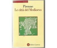 LE CITTA' DEL MEDIOEVO Henri Pirenne 2001. Laterza editore economica