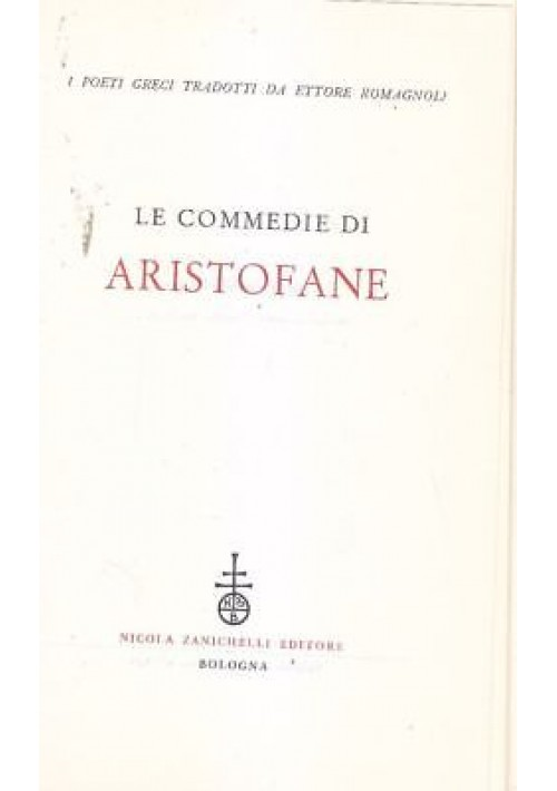 LE COMMEDIE DI ARISTOFANE 1971 Zanichelli greci  tradotti Ettore Romagnoli *