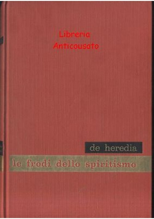 LE FRODI DELLO SPIRITISMO E I FENOMENI METASPICHICI di Carlo De Heredia - 1962