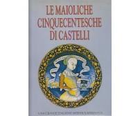 LE MAIOLICHE CINQUECENTESCHE DI CASTELLI grande stagione artistica ritrovata *