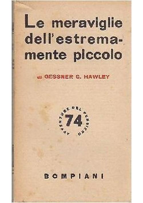 LE MERAVIGLIE DELL ESTREMAMENTE PICCOLO di Gessner e Hawley 1950 Bompiani
