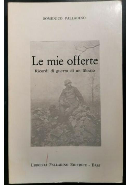 LE MIE OFFERTE di Domenico Palladino 1967 libro ricordi guerra libraio mondiale