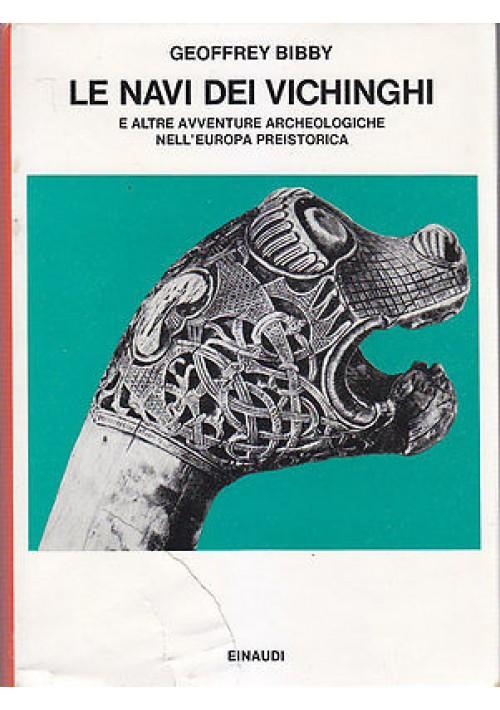 LE NAVI DEI VICHINGHI AVVENTURE ARCHEOLOGICHE EUROPA PREISTORICA di G Bibby 1974