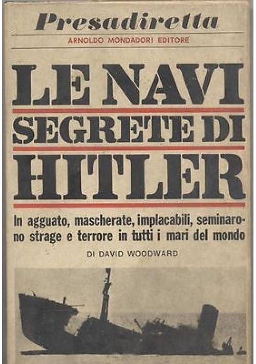 LE NAVI SEGRETE DI HITLER di David Woodward 1966 Mondadori Presadiretta