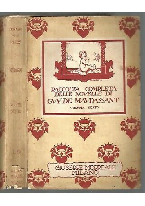 LE NOVELLE vol.6 di Guy De Maupassant Giuseppe Morreale 1929 suicidi scaltrezza