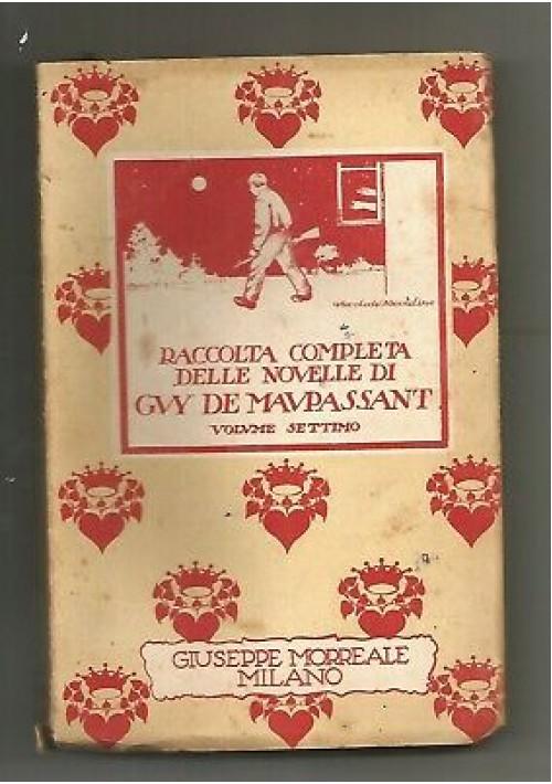 LE NOVELLE vol.7 di Guy De Maupassant Giuseppe Morreale 1932  pazza Pierrot ecc.