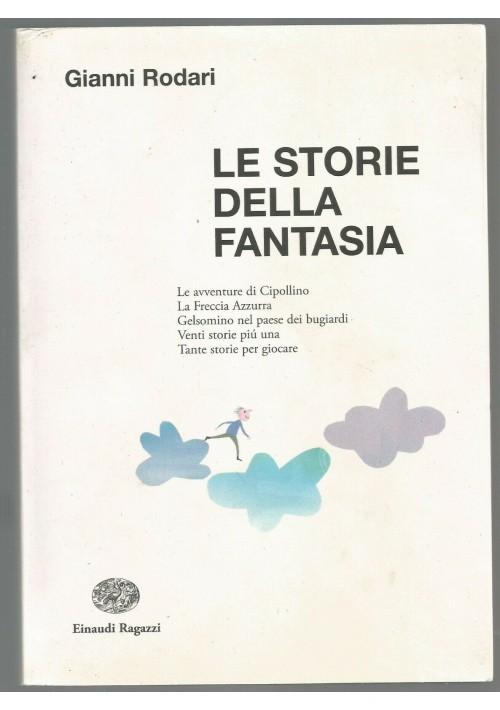 LE STORIE DELLA FANTASIA di Gianni Rodari 2010 Einaudi ragazzi ILLUSTRATO