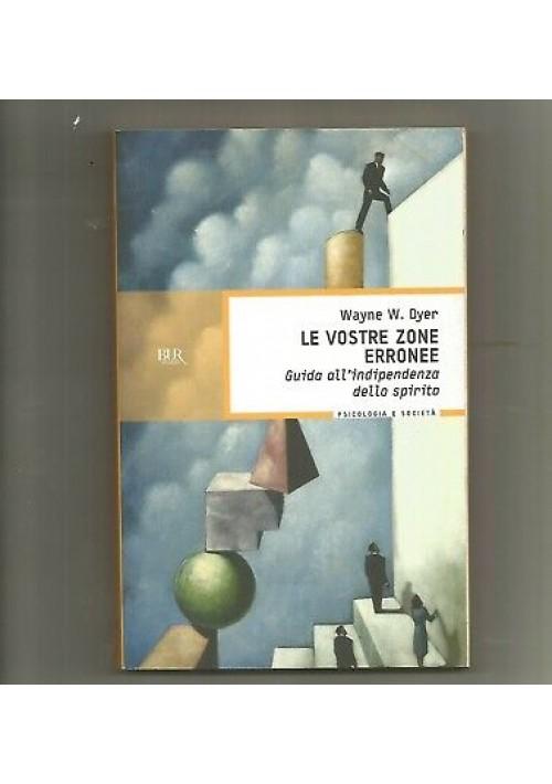 LE VOSTRE ZONE ERRONEE Wayne W. Dyer Rizzoli Bur 2000 guida indipendenza spirito