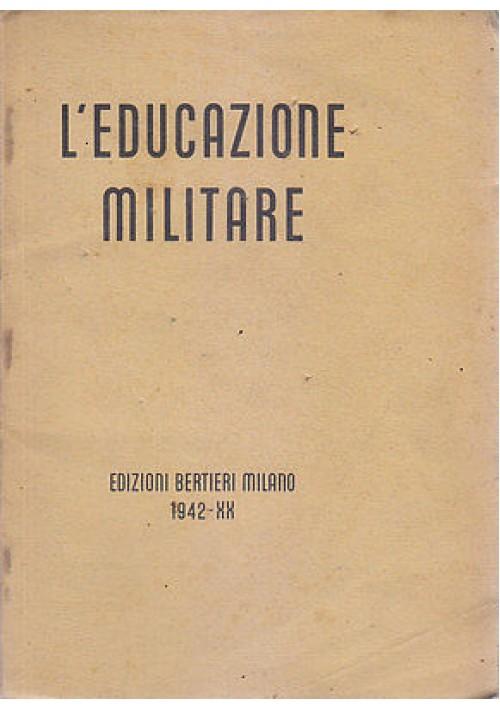 L'EDUCAZIONE MILITARE  - Edizioni Bertieri 1942  *