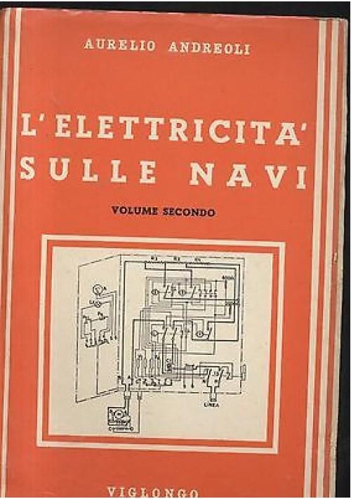 L'ELETTRICITA' SULLE NAVI volume II di Aurelio Andreoli - Viglongo 1967?