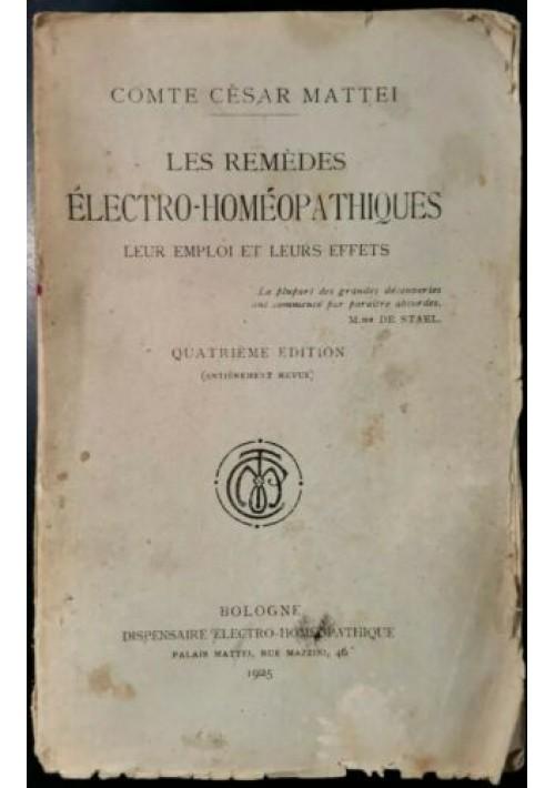 LES REMEDES ELECTRO HOMEOPATHIQUES LEUR EMPLOI ET LEURS EFFETS Cesar Mattei 1925