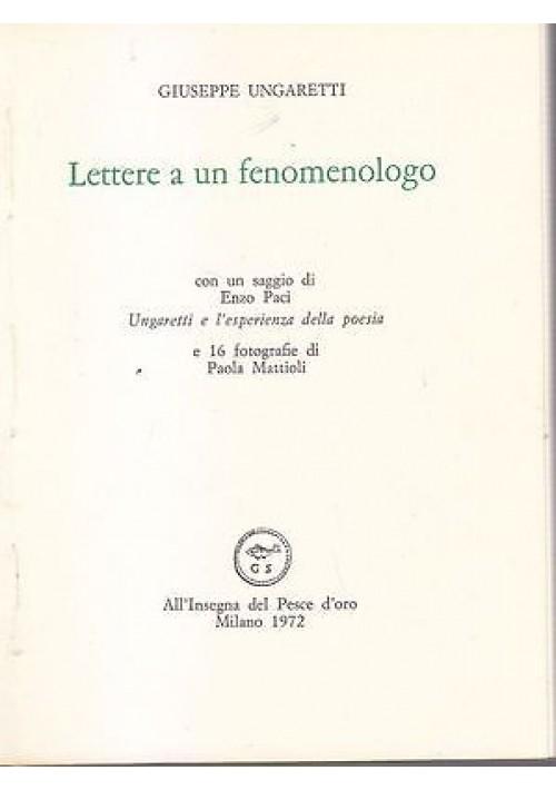 LETTERE A UN FENOMENOLOGO di Giuseppe Ungaretti 1972 All insegna del pesce d oro