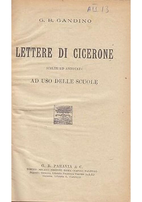 LETTERE DI CICERONE SCELTE E ANNOTATE  di G B Gandino - Paravia 1921 SCOLASTICO
