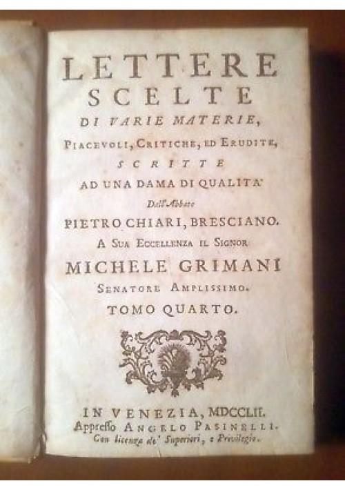 LETTERE SCELTE DI VARIE MATERIE PIACEVOLI tomo IV Pietro Chiari 1752 Pasinelli