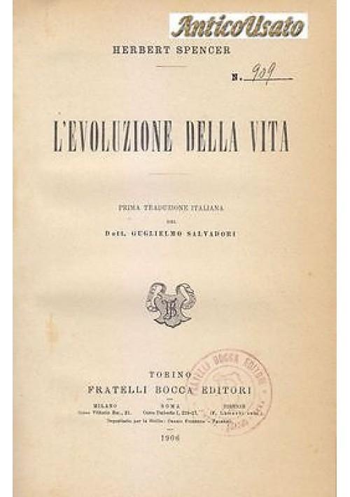 L'EVOLUZIONE DELLA VITA di Herbert Spencer - Fratelli Bocca 1906 prima edizione