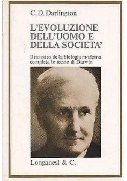 L'EVOLUZIONE DELL'UOMO E DELLA SOCIETÀ di C D Darlington  Longanesi editore 1969