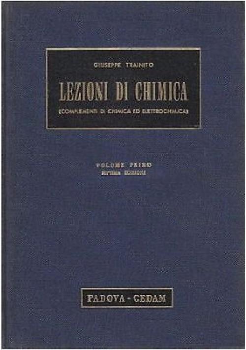 LEZIONI DI CHIMICA Vol. I complementi di chimica ed elettrochimica 1963 Trainito